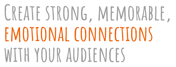 Create strong, memorable, emotional connections with your audiences